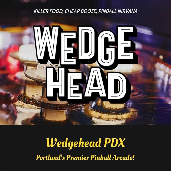 Wedgehead PDX | Portland's premier pinball arcade